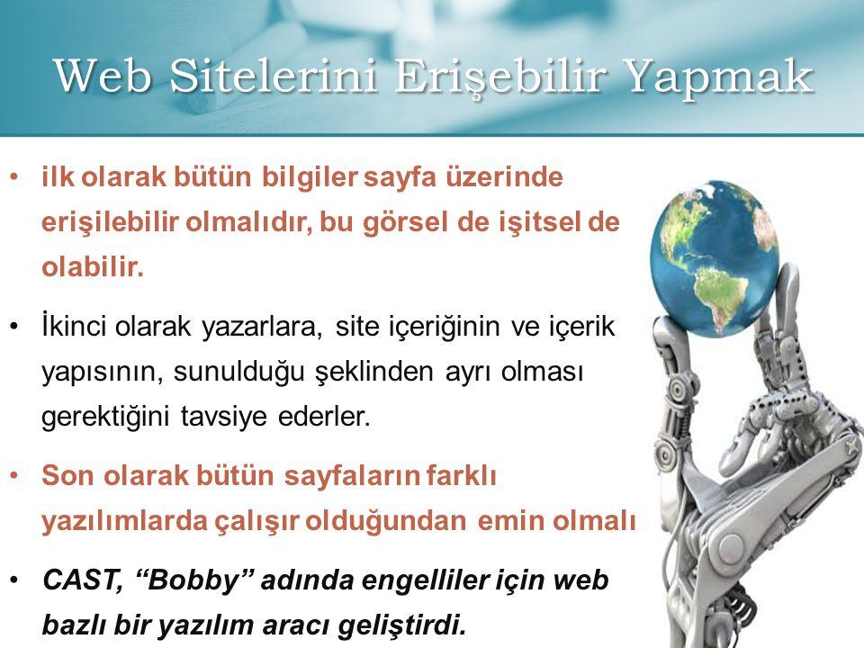 Web Sitelerini Erişebilir Yapmak • •ilk olarak bütün bilgiler sayfa üzerinde erişilebilir olmalıdır, bu görsel de işitsel de olabilir. • •İkinci olara