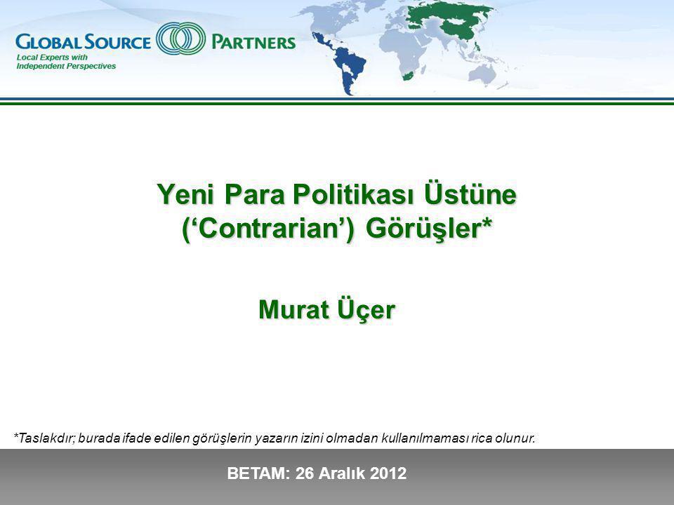 BETAM: 26 Aralık 2012 Yeni Para Politikası Üstüne ('Contrarian') Görüşler* Murat Üçer *Taslakdır; burada ifade edilen görüşlerin yazarın izini olmadan