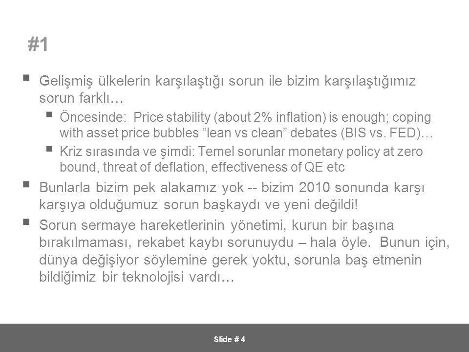 Slide # 4 #1  Gelişmiş ülkelerin karşılaştığı sorun ile bizim karşılaştığımız sorun farklı…  Öncesinde: Price stability (about 2% inflation) is enou