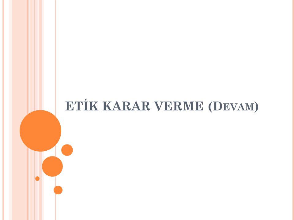 ETİK KARAR VERME (D EVAM )
