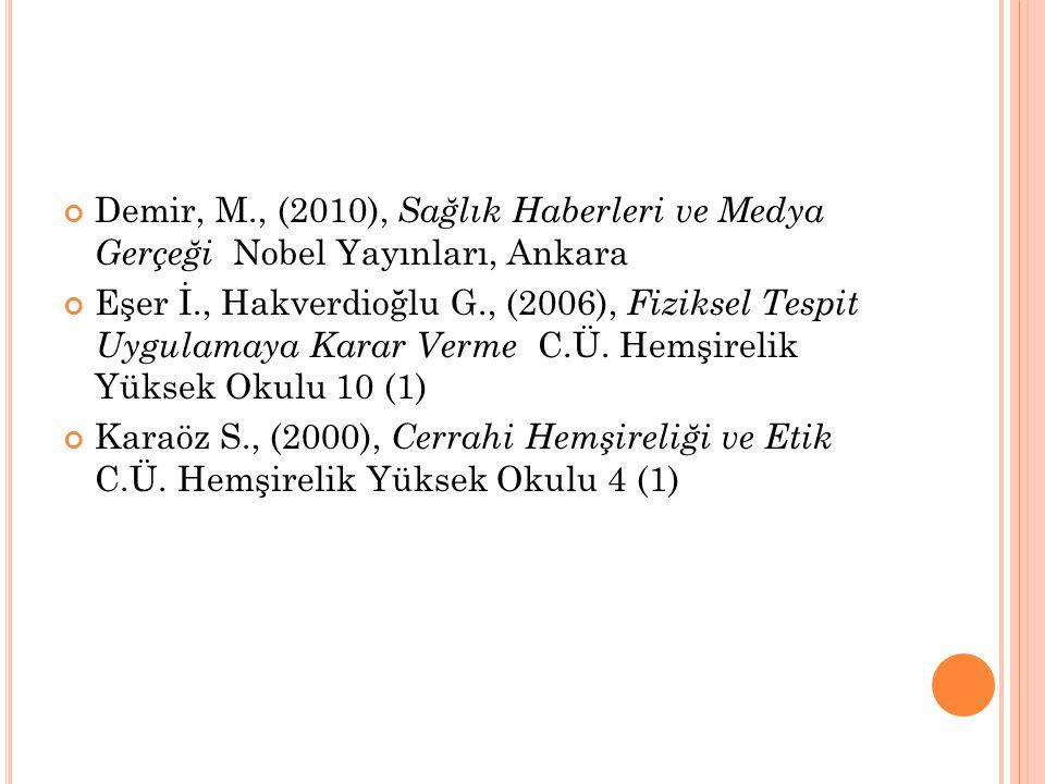 Demir, M., (2010), Sağlık Haberleri ve Medya Gerçeği Nobel Yayınları, Ankara Eşer İ., Hakverdioğlu G., (2006), Fiziksel Tespit Uygulamaya Karar Verme