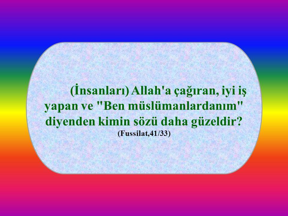 (İnsanları) Allah a çağıran, iyi iş yapan ve Ben müslümanlardanım diyenden kimin sözü daha güzeldir.