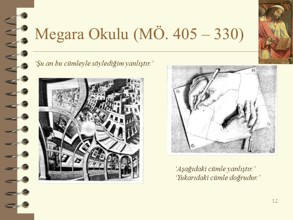 Megara Okulu (MÖ. 405 – 330) 12 'Şu an bu cümleyle söylediğim yanlıştır.' 'Aşağıdaki cümle yanlıştır.' 'Yukarıdaki cümle doğrudur.'