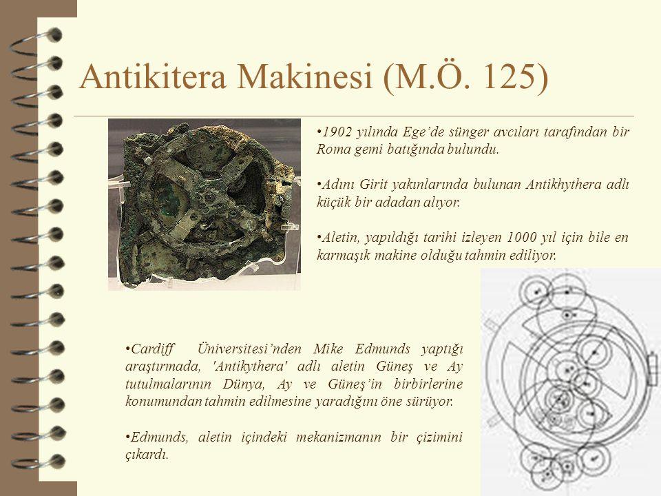 Antikitera Makinesi (M.Ö. 125) 13 • 1902 yılında Ege'de sünger avcıları tarafından bir Roma gemi batığında bulundu. • Adını Girit yakınlarında bulunan