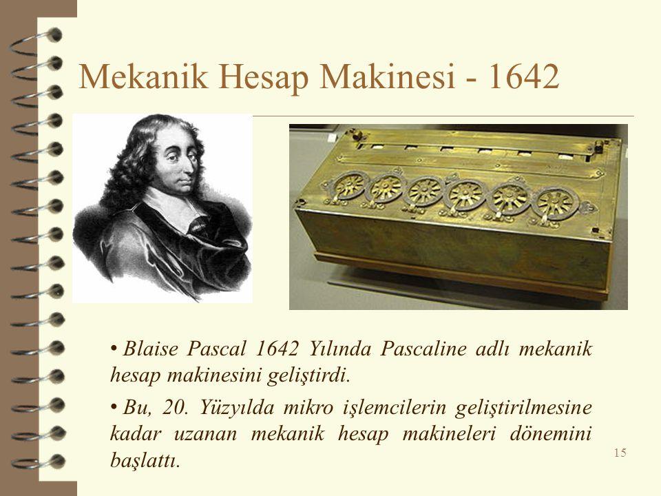 Mekanik Hesap Makinesi - 1642 15 • Blaise Pascal 1642 Yılında Pascaline adlı mekanik hesap makinesini geliştirdi. • Bu, 20. Yüzyılda mikro işlemcileri
