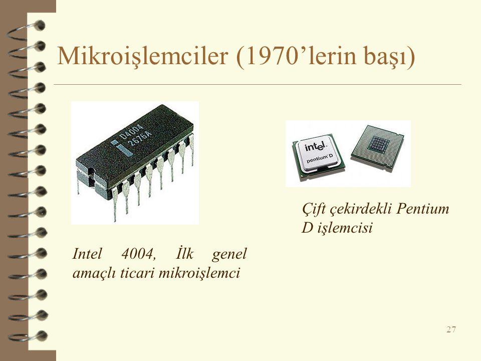 Mikroişlemciler (1970'lerin başı) 27 Intel 4004, İlk genel amaçlı ticari mikroişlemci Çift çekirdekli Pentium D işlemcisi