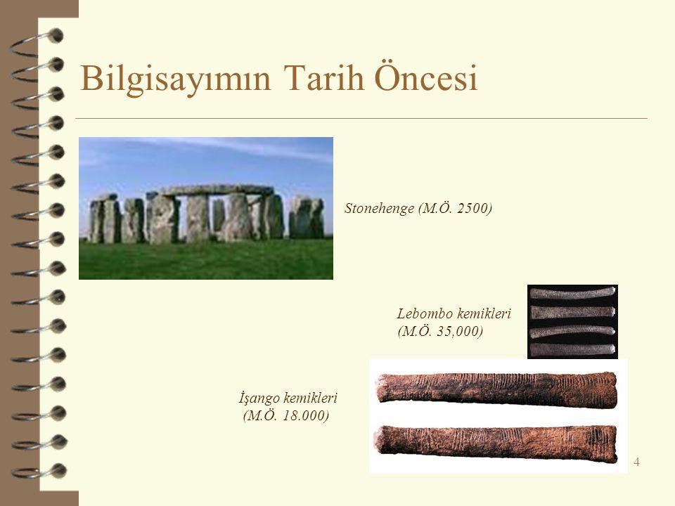 Bilgisayımın Tarih Öncesi 4 İşango kemikleri (M.Ö. 18.000) Lebombo kemikleri (M.Ö. 35,000) Stonehenge (M.Ö. 2500)