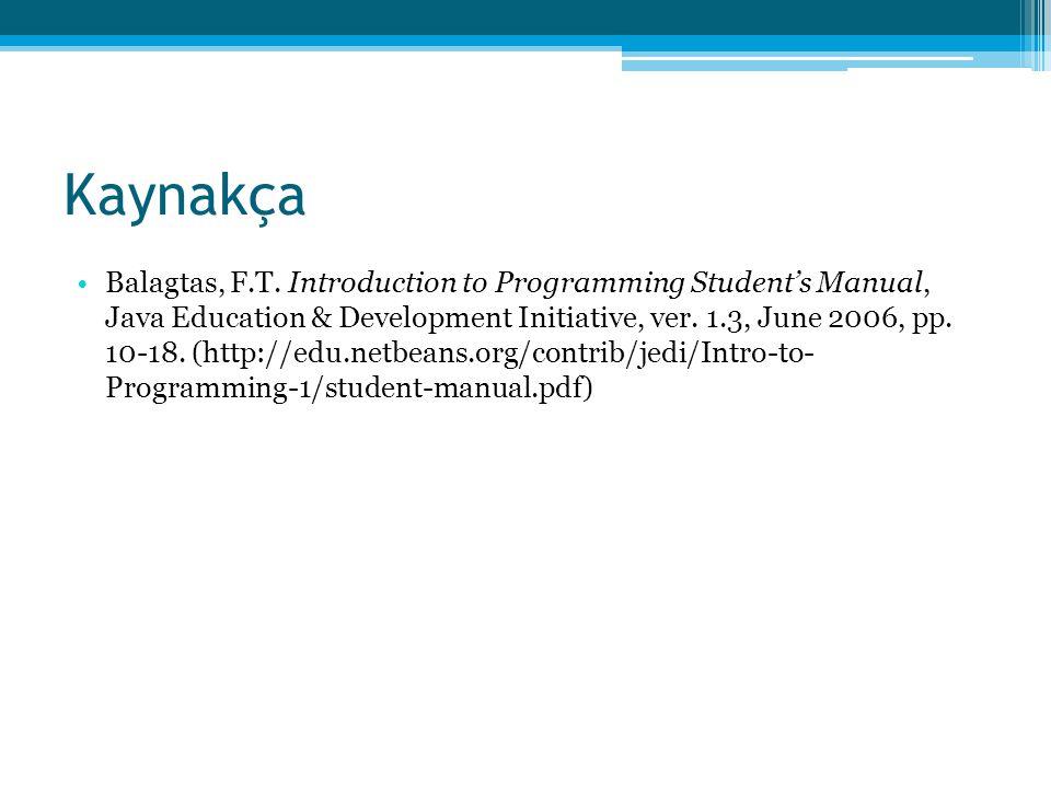 Kaynakça •Balagtas, F.T. Introduction to Programming Student's Manual, Java Education & Development Initiative, ver. 1.3, June 2006, pp. 10-18. (http: