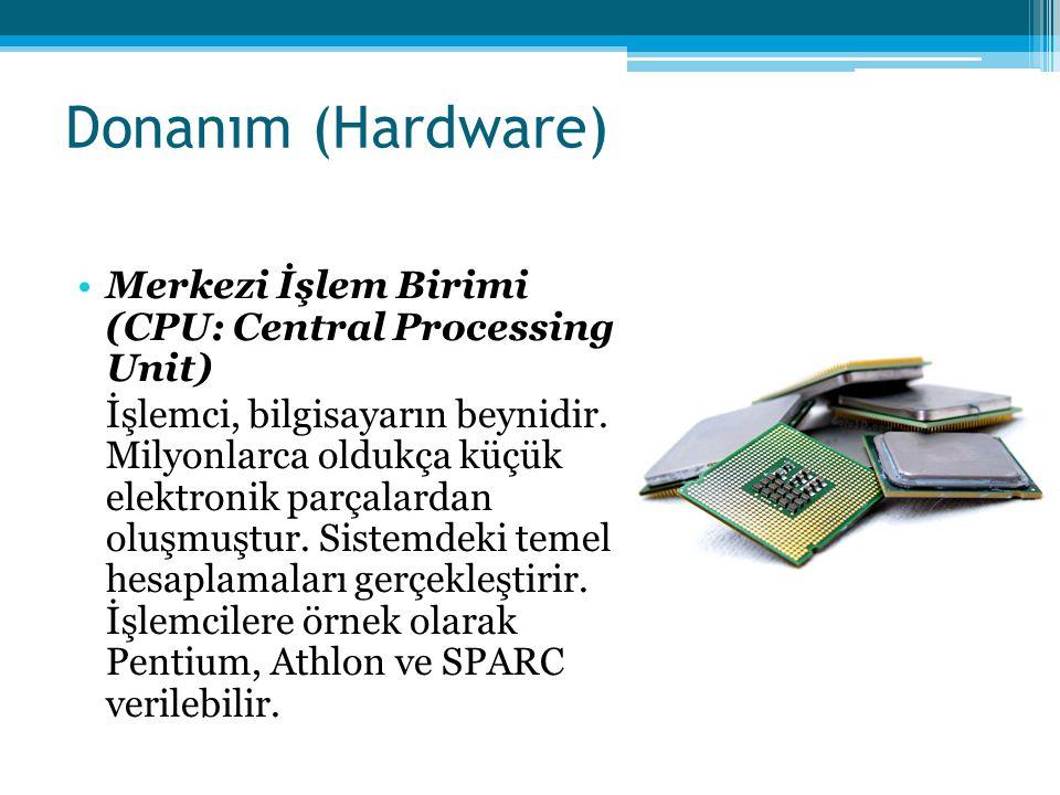 Donanım (Hardware) •Bellek (Hafıza) Bellek, verilerin ve CPU'nun kendisinden istenen görevleri gerçekleştirebilmesi için komutların tutulduğu yerdir.