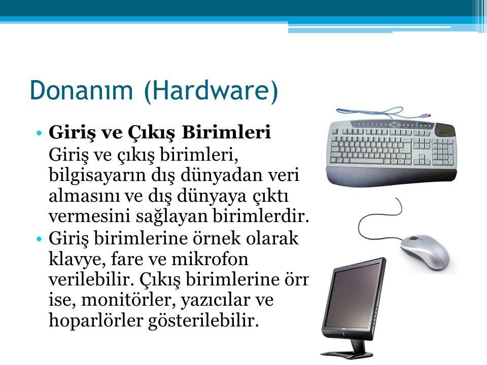 Donanım (Hardware) •Giriş ve Çıkış Birimleri Giriş ve çıkış birimleri, bilgisayarın dış dünyadan veri almasını ve dış dünyaya çıktı vermesini sağlayan