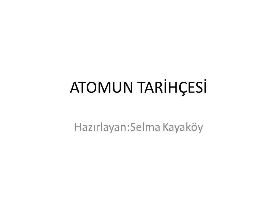 ATOMUN TARİHÇESİ Hazırlayan:Selma Kayaköy