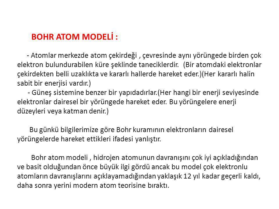 BOHR ATOM MODELİ : - Atomlar merkezde atom çekirdeği, çevresinde aynı yörüngede birden çok elektron bulundurabilen küre şeklinde taneciklerdir. (Bir a