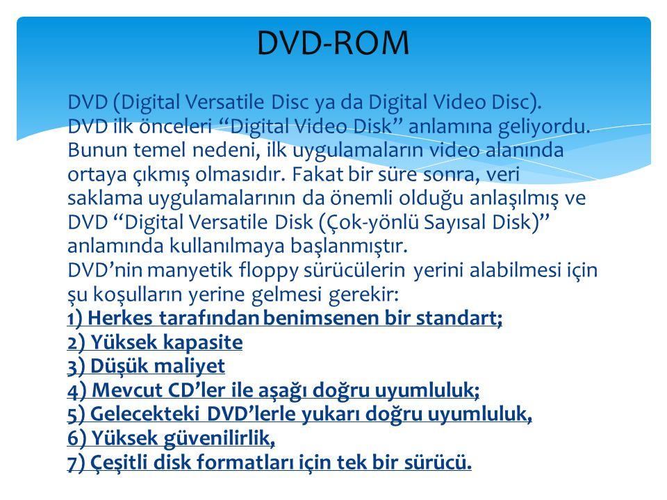 """DVD (Digital Versatile Disc ya da Digital Video Disc). DVD ilk önceleri """"Digital Video Disk"""" anlamına geliyordu. Bunun temel nedeni, ilk uygulamaların"""