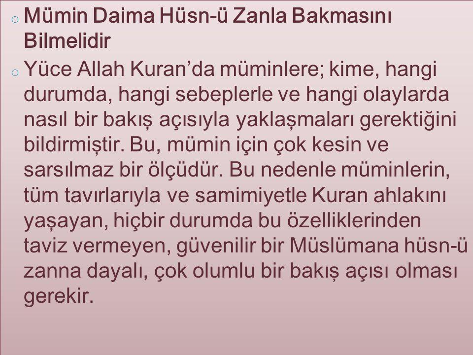 o Mümin Daima Hüsn-ü Zanla Bakmasını Bilmelidir o Yüce Allah Kuran'da müminlere; kime, hangi durumda, hangi sebeplerle ve hangi olaylarda nasıl bir ba