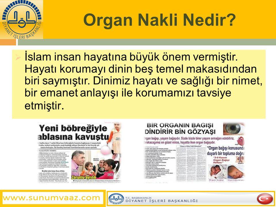 Organ Nakli  Diğer nimetler gibi sağlığın da kıymeti kaybedilince daha iyi anlaşılır. Örneğin, insanın bir organ alıcısı durumuna gelince, organ bağı