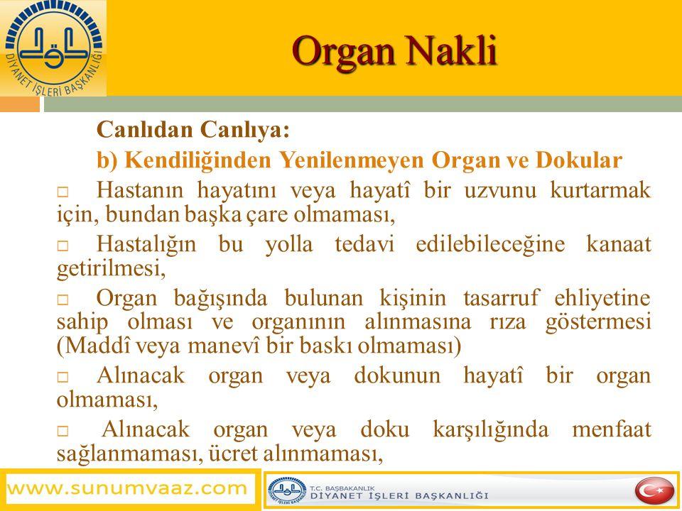 Organ Nakli Canlıdan Canlıya: a) Kan, Deri gibi Kendiliğinden Yenilenen  Bağışta bulunanın bir ücret almaması,  Maddî veya manevî bir baskı olmaması