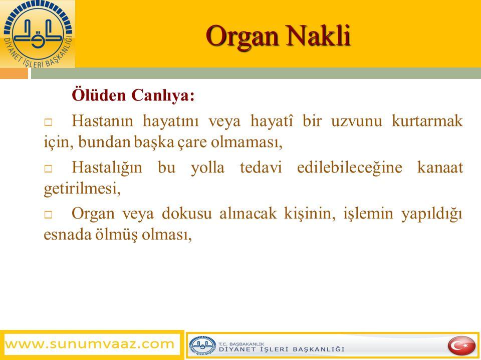 Organ Nakli Canlıdan Canlıya: b) Kendiliğinden Yenilenmeyen Organ ve Dokular  Hastanın hayatını veya hayatî bir uzvunu kurtarmak için, bundan başka ç