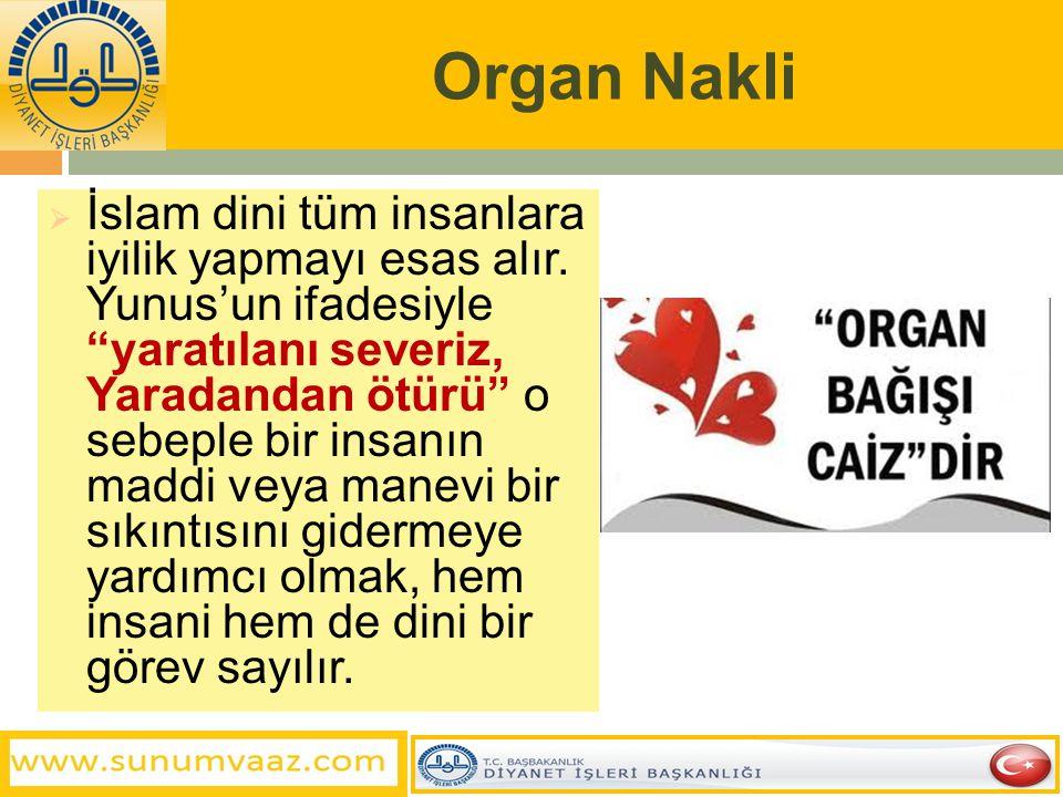 Organ Nakli Ölüden Canlıya:  Organ veya dokusu alınacak kişinin ölmeden önce buna izin vermiş olması veya hayatta iken aksine bir beyanı olmamak şart