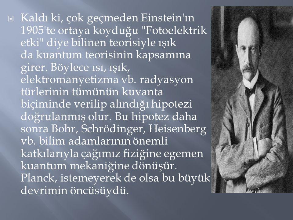  Kaldı ki, çok geçmeden Einstein'ın 1905'te ortaya koyduğu