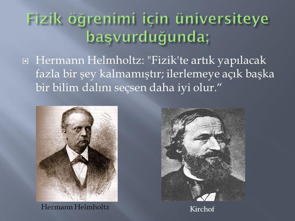  Münih ve Berlin üniversitelerinde öğrenimini sürdüren genç fizikçinin hidrojen çözülümüne ilişkin doktora tezi, tüm meslek yaşamındaki tek deneysel çalışması olarak kalacaktı.