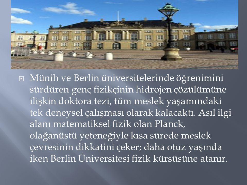  Münih ve Berlin üniversitelerinde öğrenimini sürdüren genç fizikçinin hidrojen çözülümüne ilişkin doktora tezi, tüm meslek yaşamındaki tek deneysel