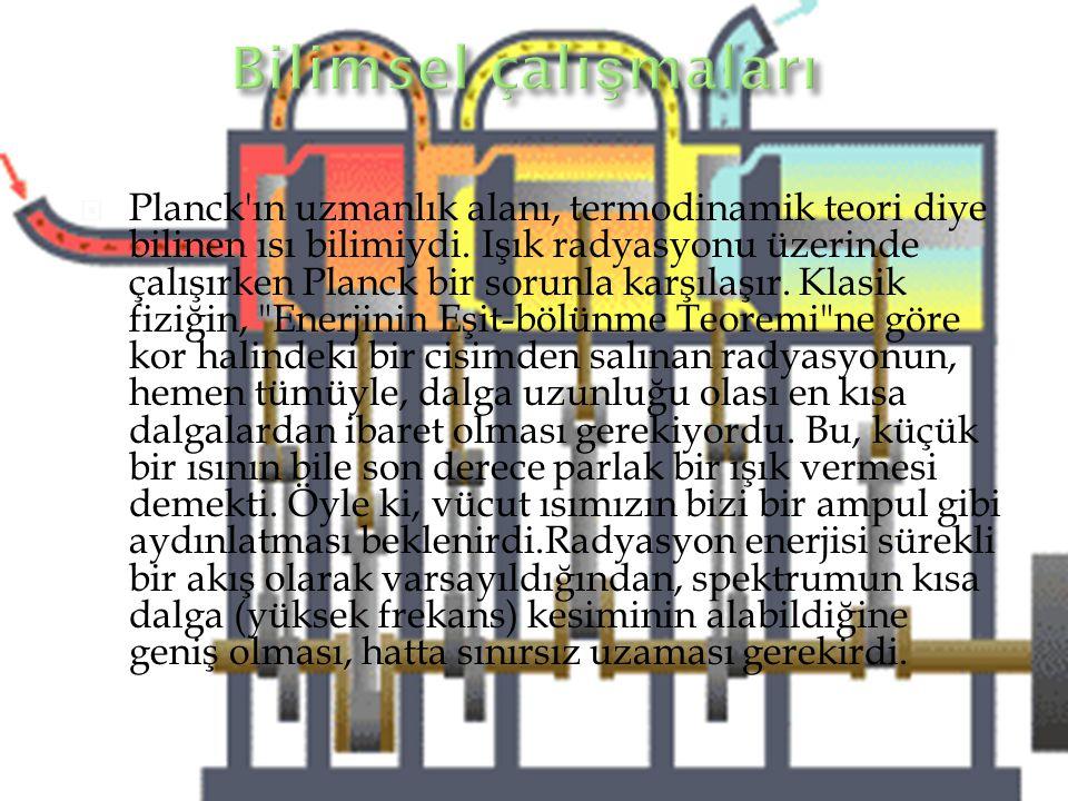  Planck'ın uzmanlık alanı, termodinamik teori diye bilinen ısı bilimiydi. Işık radyasyonu üzerinde çalışırken Planck bir sorunla karşılaşır. Klasik f