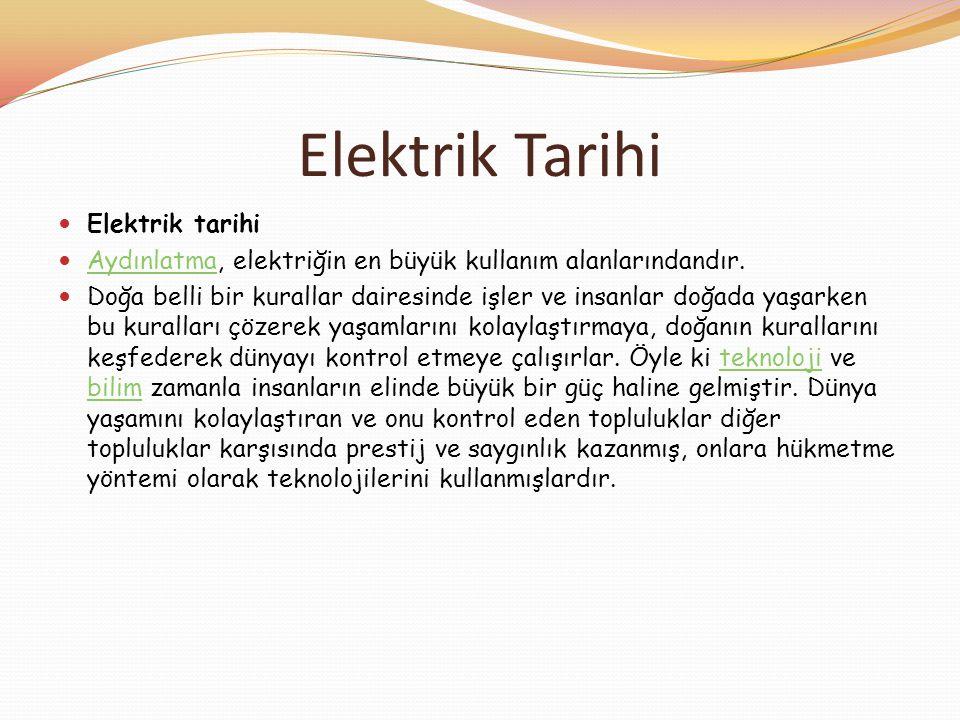 Elektrik Tarihi  Elektrik tarihi  Aydınlatma, elektriğin en büyük kullanım alanlarındandır. Aydınlatma  Doğa belli bir kurallar dairesinde işler ve