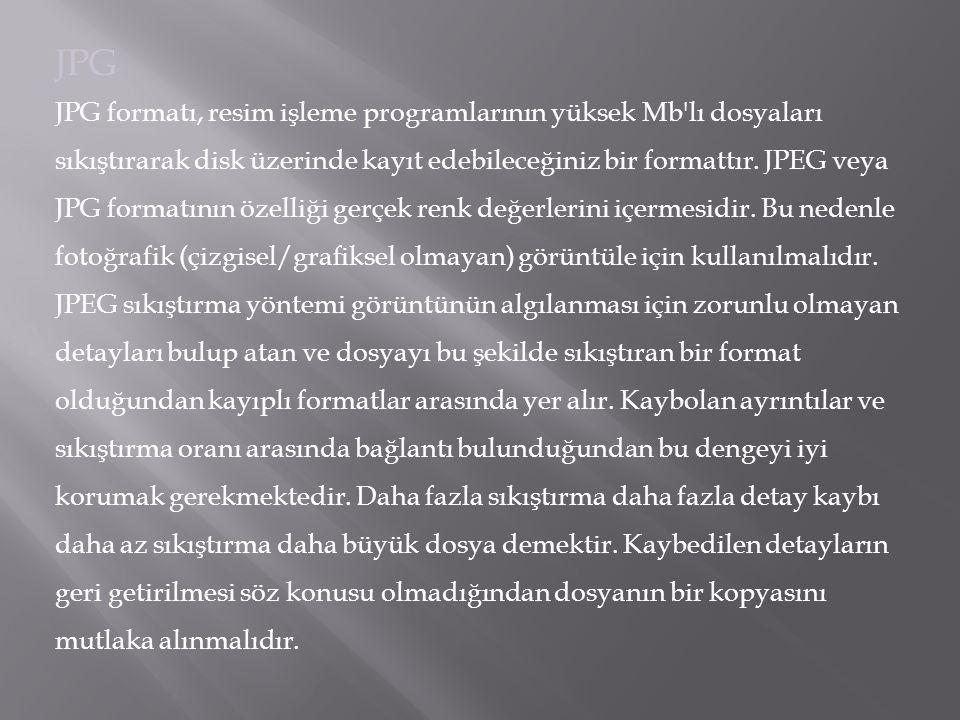 JPG JPG formatı, resim işleme programlarının yüksek Mb'lı dosyaları sıkıştırarak disk üzerinde kayıt edebileceğiniz bir formattır. JPEG veya JPG forma