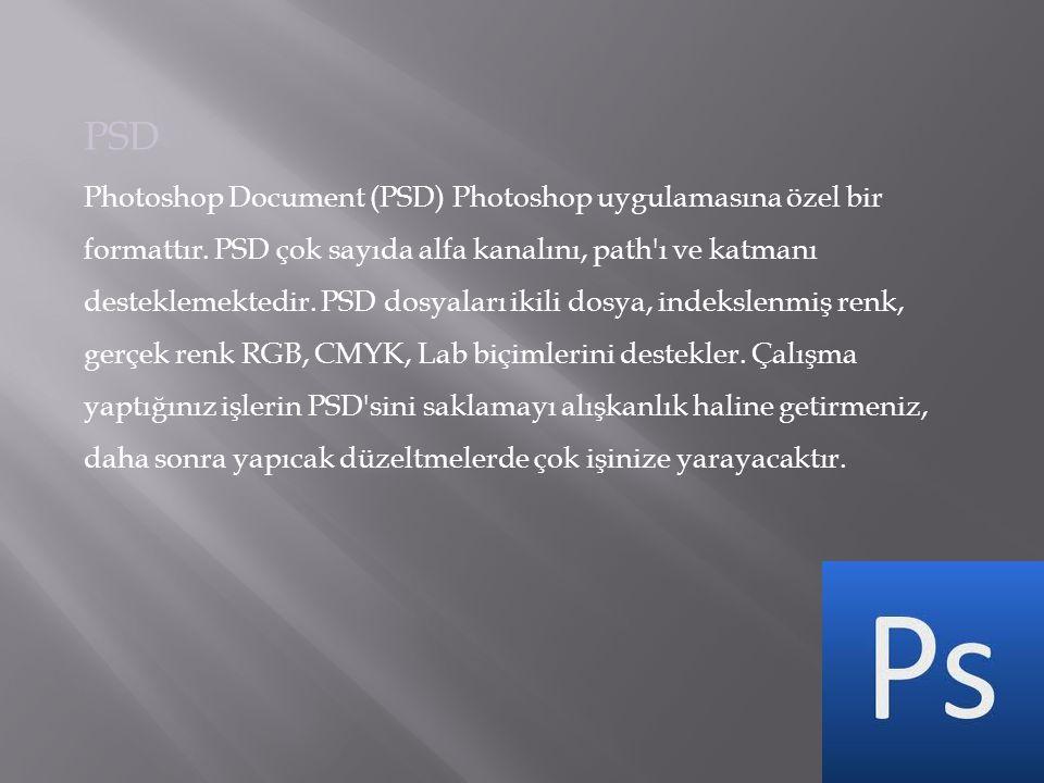 PSD Photoshop Document (PSD) Photoshop uygulamasına özel bir formattır. PSD çok sayıda alfa kanalını, path'ı ve katmanı desteklemektedir. PSD dosyalar