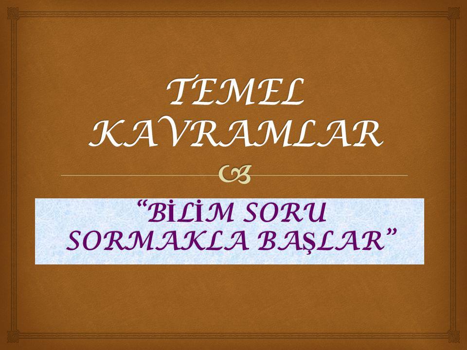 """B İ L İ M SORU SORMAKLA BA Ş LAR"""
