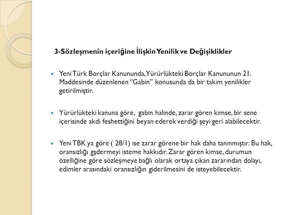 3-Sözleşmenin içeri ğ ine İ lişkin Yenilik ve De ğ işiklikler  Yeni Türk Borçlar Kanununda, Yürürlükteki Borçlar Kanununun 21. Maddesinde düzenlenen