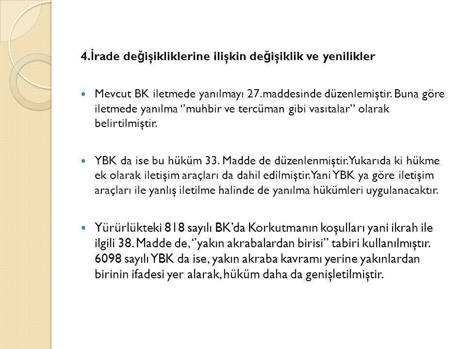 4. İ rade de ğ işikliklerine ilişkin de ğ işiklik ve yenilikler  Mevcut BK iletmede yanılmayı 27.maddesinde düzenlemiştir. Buna göre iletmede yanılma
