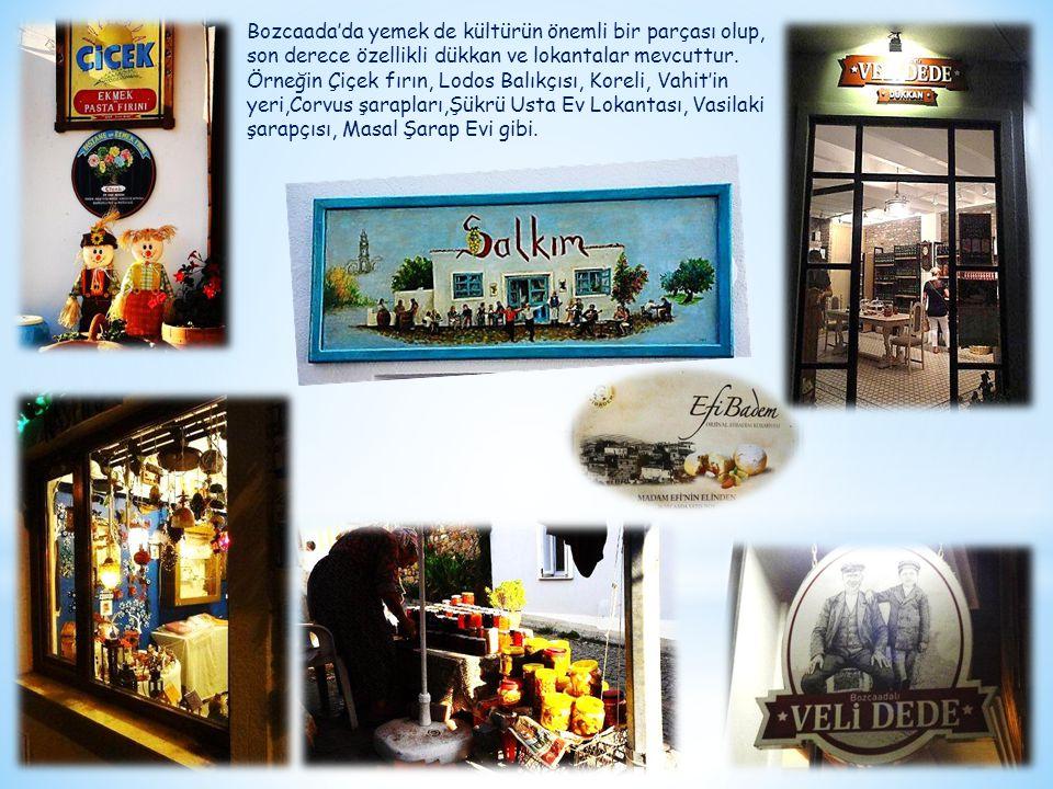 Bozcaada'da yemek de kültürün önemli bir parçası olup, son derece özellikli dükkan ve lokantalar mevcuttur. Örneğin Çiçek fırın, Lodos Balıkçısı, Kore