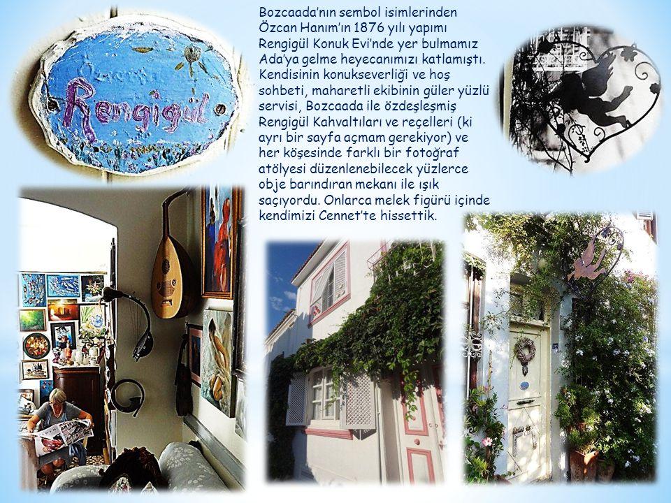 Bozcaada'nın sembol isimlerinden Özcan Hanım'ın 1876 yılı yapımı Rengigül Konuk Evi'nde yer bulmamız Ada'ya gelme heyecanımızı katlamıştı. Kendisinin