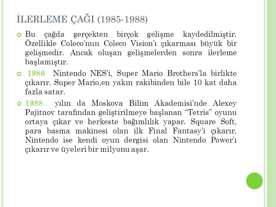 İLERLEME ÇAĞI (1985-1988) Bu çağda gerçekten birçok gelişme kaydedilmiştir. Özellikle Coleco'nun Coleco Vision'ı çıkarması büyük bir gelişmedir. Ancak