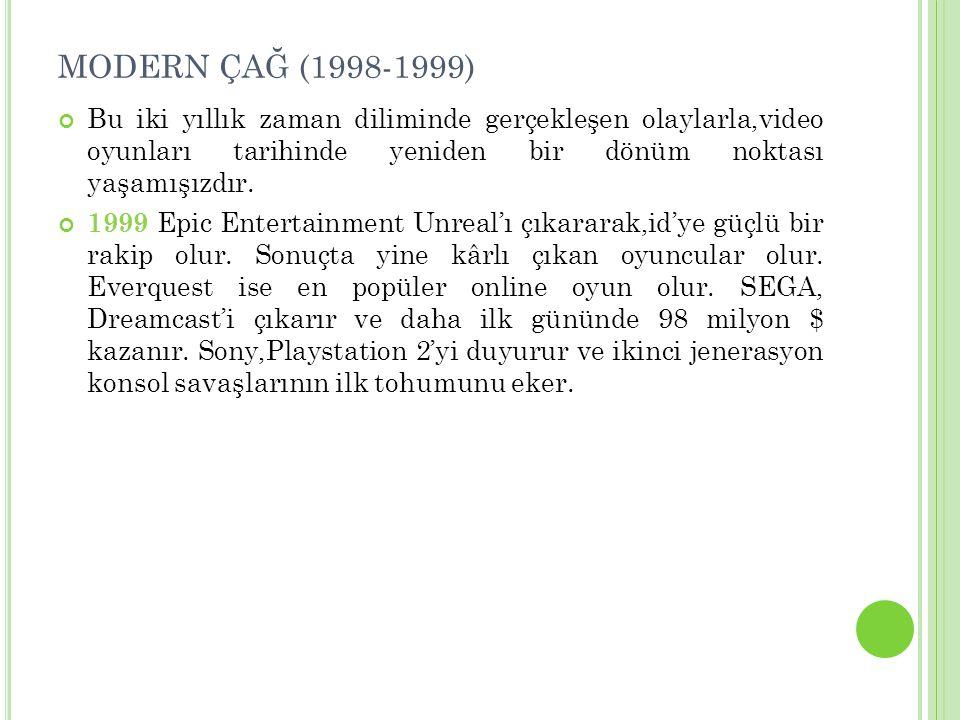 MODERN ÇAĞ (1998-1999) Bu iki yıllık zaman diliminde gerçekleşen olaylarla,video oyunları tarihinde yeniden bir dönüm noktası yaşamışızdır. 1999 Epic
