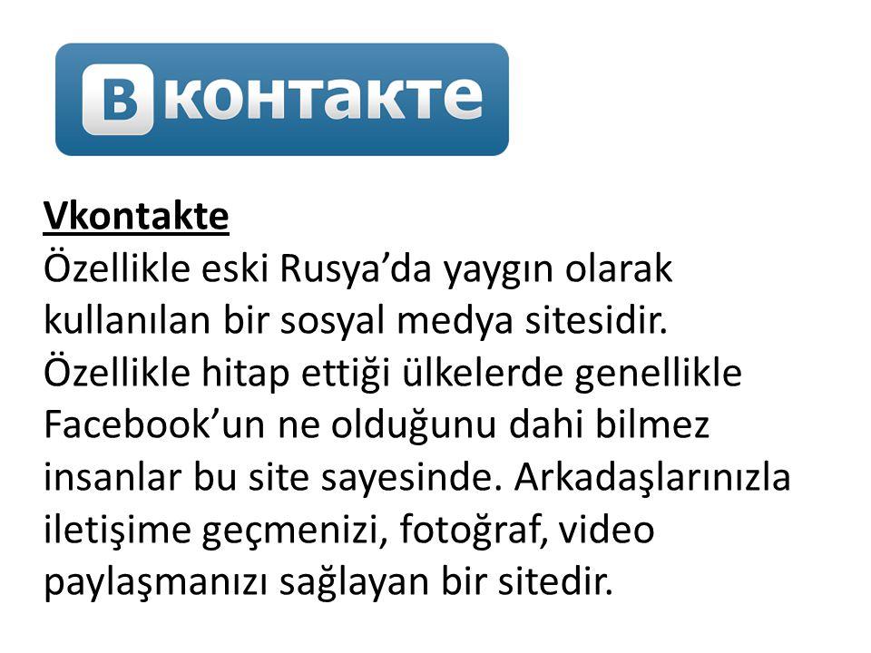 Vkontakte Özellikle eski Rusya'da yaygın olarak kullanılan bir sosyal medya sitesidir. Özellikle hitap ettiği ülkelerde genellikle Facebook'un ne oldu