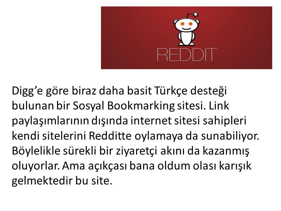 Digg'e göre biraz daha basit Türkçe desteği bulunan bir Sosyal Bookmarking sitesi. Link paylaşımlarının dışında internet sitesi sahipleri kendi sitele