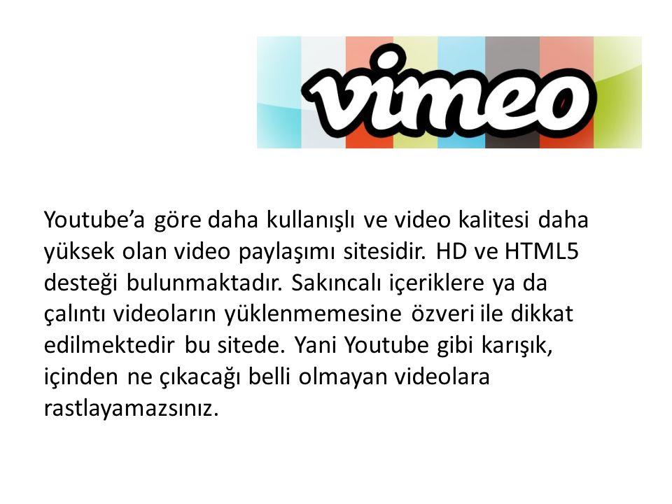 Youtube'a göre daha kullanışlı ve video kalitesi daha yüksek olan video paylaşımı sitesidir. HD ve HTML5 desteği bulunmaktadır. Sakıncalı içeriklere y