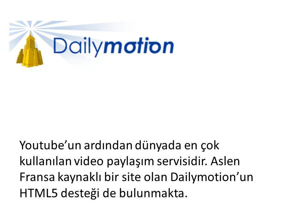 Youtube'un ardından dünyada en çok kullanılan video paylaşım servisidir. Aslen Fransa kaynaklı bir site olan Dailymotion'un HTML5 desteği de bulunmakt