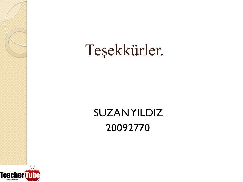 Teşekkürler. SUZAN YILDIZ 20092770