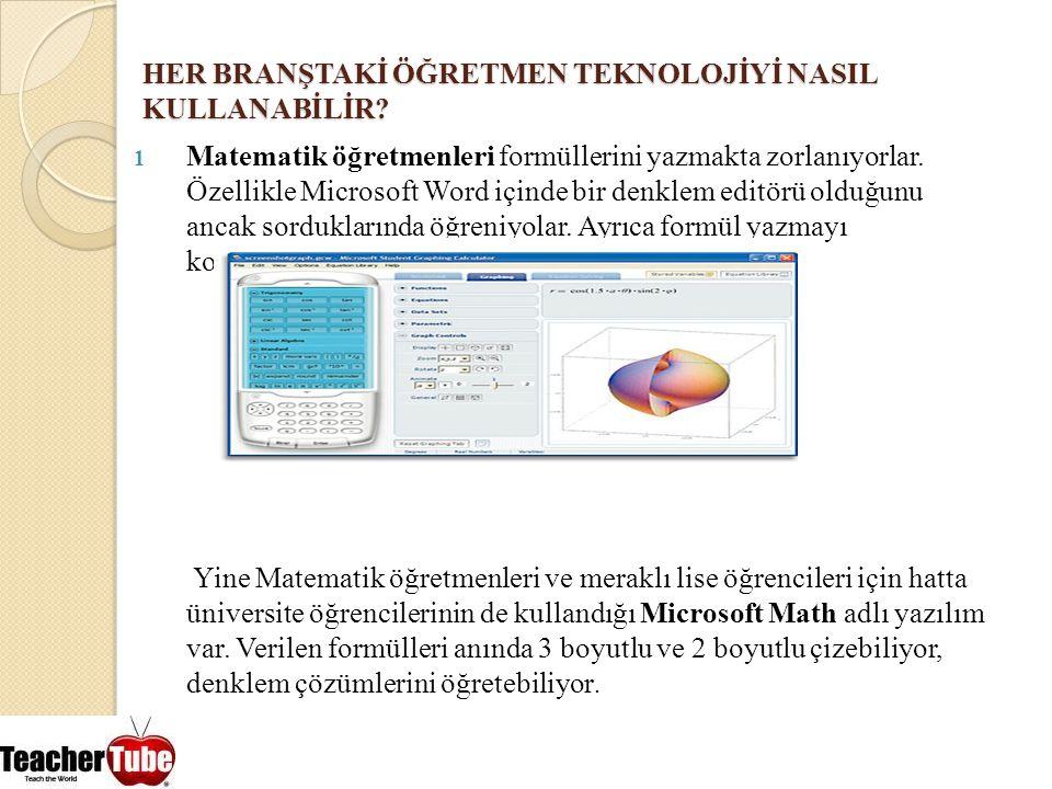 HER BRANŞTAKİ ÖĞRETMEN TEKNOLOJİYİ NASIL KULLANABİLİR? 1 Matematik öğretmenleri formüllerini yazmakta zorlanıyorlar. Özellikle Microsoft Word içinde b