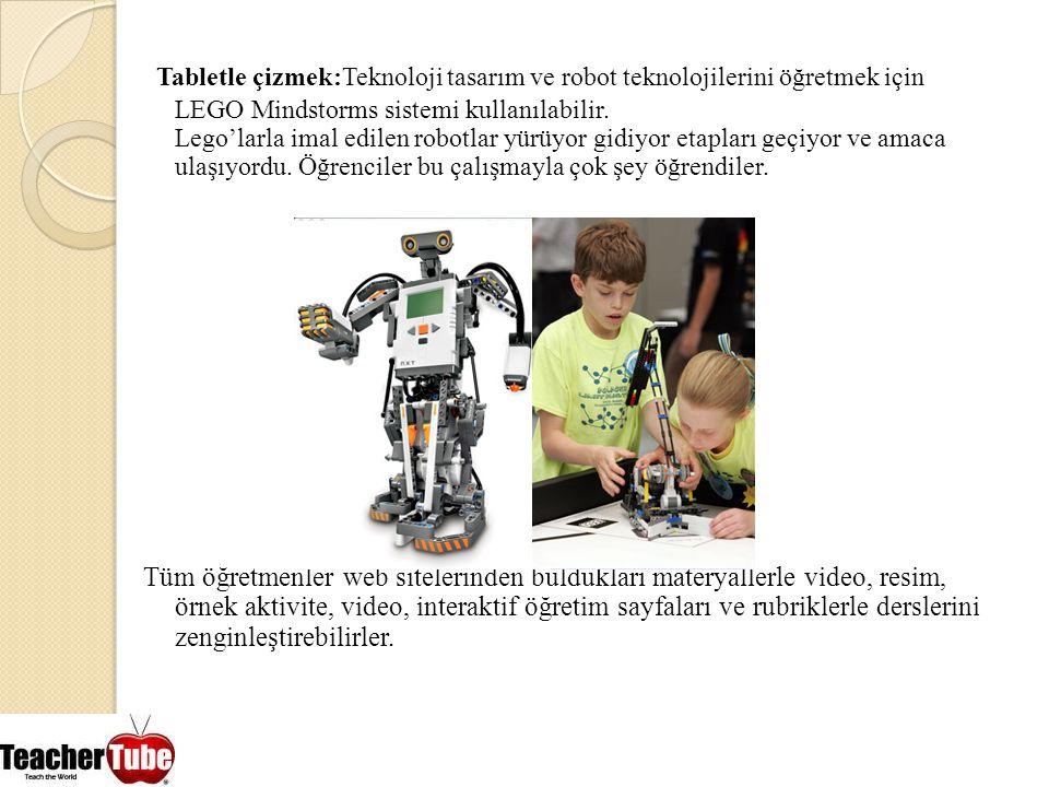 Tabletle çizmek:Teknoloji tasarım ve robot teknolojilerini öğretmek için LEGO Mindstorms sistemi kullanılabilir. Lego'larla imal edilen robotlar yürüy