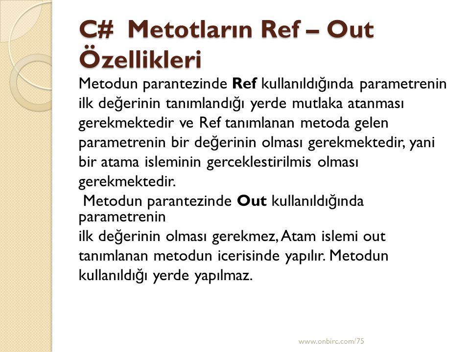 C# Metotların Ref – Out Özellikleri Metodun parantezinde Ref kullanıldı ğ ında parametrenin ilk de ğ erinin tanımlandı ğ ı yerde mutlaka atanması gere
