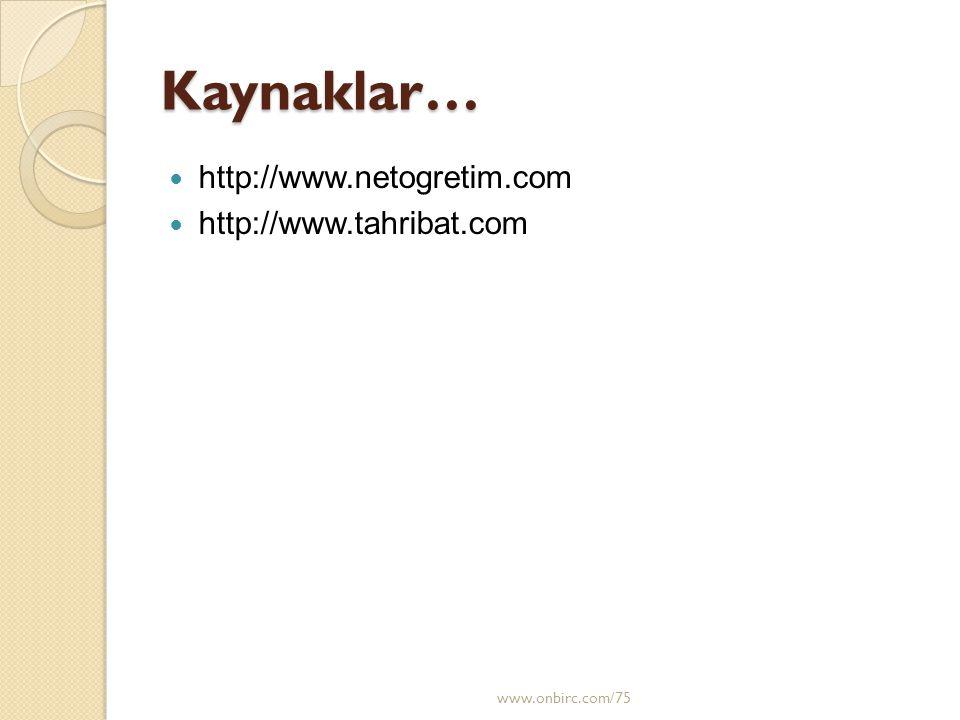 Kaynaklar…  http://www.netogretim.com  http://www.tahribat.com www.onbirc.com/75