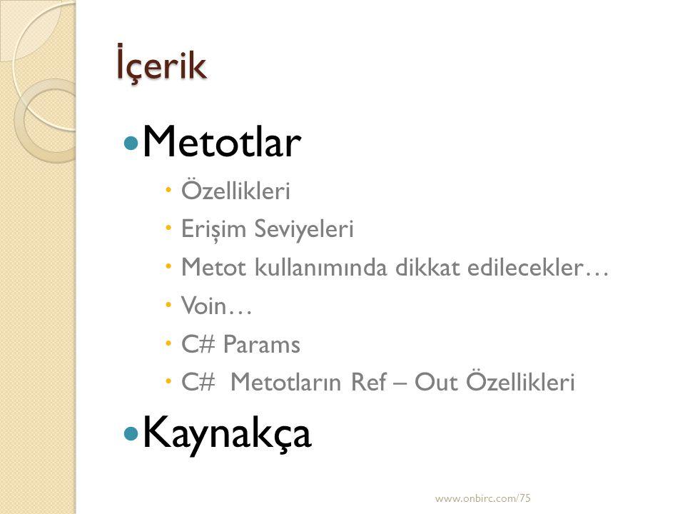 İ çerik  Metotlar  Özellikleri  Erişim Seviyeleri  Metot kullanımında dikkat edilecekler…  Voin…  C# Params  C# Metotların Ref – Out Özellikleri  Kaynakça www.onbirc.com/75