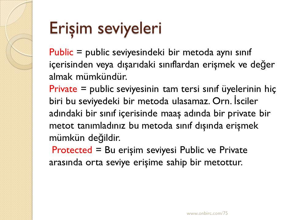 Erişim seviyeleri Public = public seviyesindeki bir metoda aynı sınıf içerisinden veya dışarıdaki sınıflardan erişmek ve de ğ er almak mümkündür. Priv