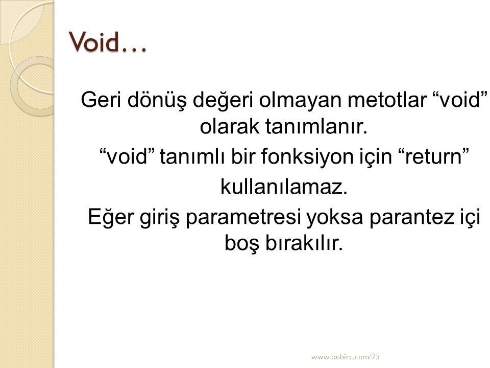 """Void… Geri dönüş değeri olmayan metotlar """"void"""" olarak tanımlanır. """"void"""" tanımlı bir fonksiyon için """"return"""" kullanılamaz. Eğer giriş parametresi yok"""