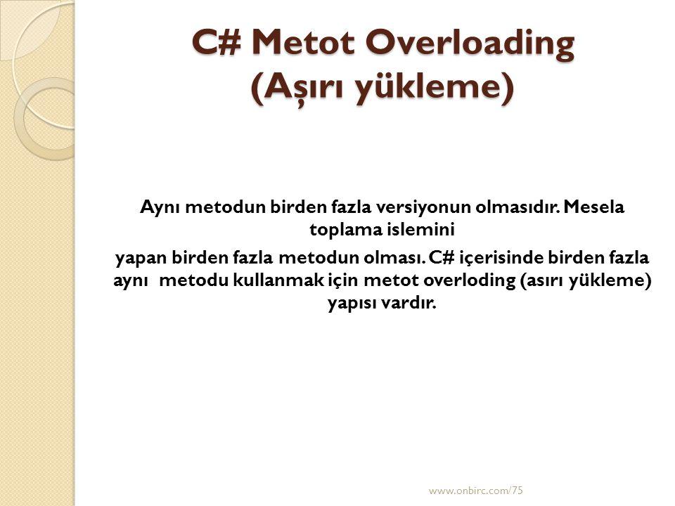 C# Metot Overloading (Aşırı yükleme) Aynı metodun birden fazla versiyonun olmasıdır.