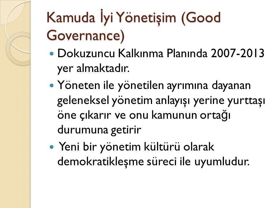 Kamuda İ yi Yönetişim (Good Governance)  Dokuzuncu Kalkınma Planında 2007-2013 yer almaktadır.